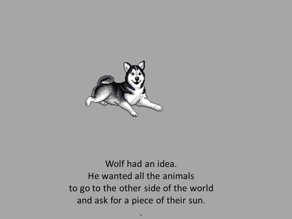 Wolf had an idea.