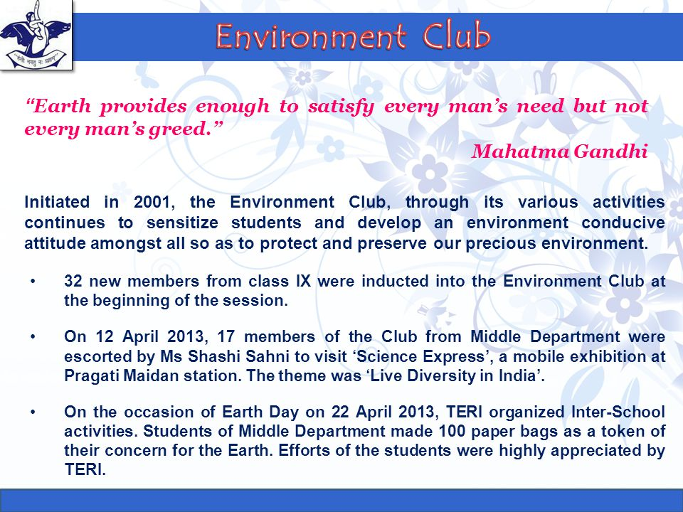 Initiated in 2001, the Environment Club, through its various activities continues to sensitize students and develop an environment conducive attitude
