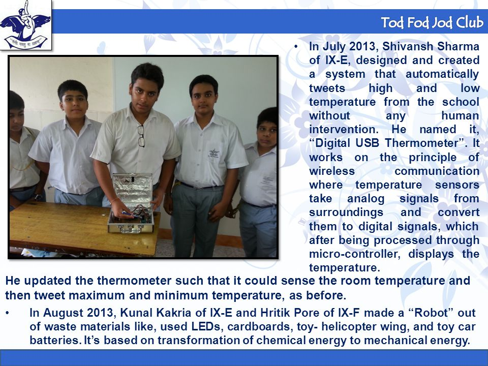 Formula 1 Club In July 2013, Shivansh Sharma of IX-E, designed and created a system that automatically tweets high and low temperature from the school