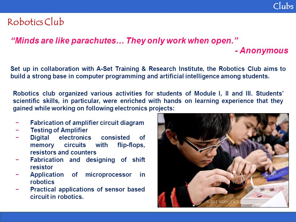"""Clubs Robotics Club """"Minds are like parachutes… They only work when open."""" - Anonymous Set up in collaboration with A-Set Training & Research Institut"""