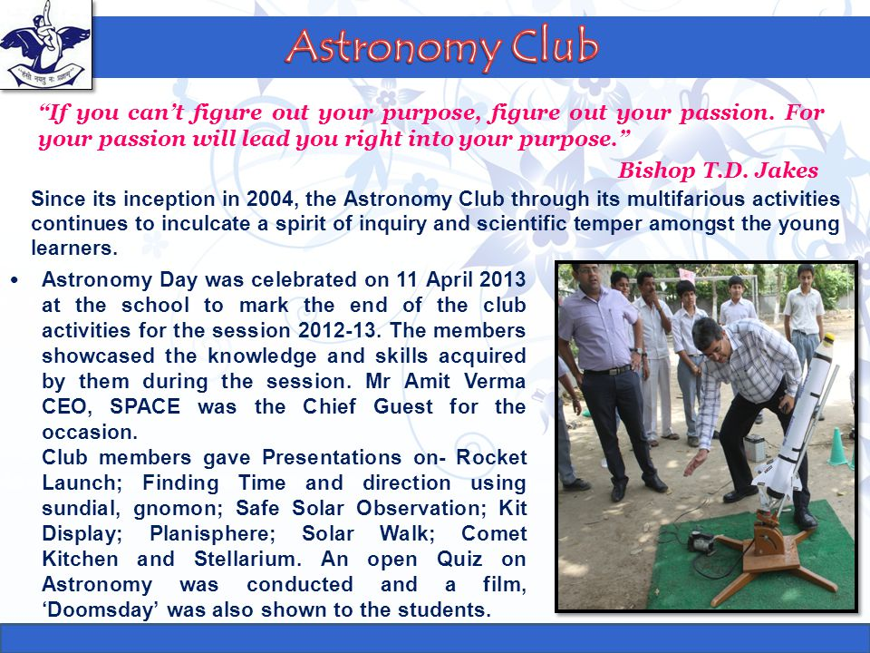 Astronomy Club On 20 April 2013, an Award Ceremony was organized by Orange Education at The Lalit, Connaught Place to honour the top scoring students of National Astronomy Olympiad (NSO).