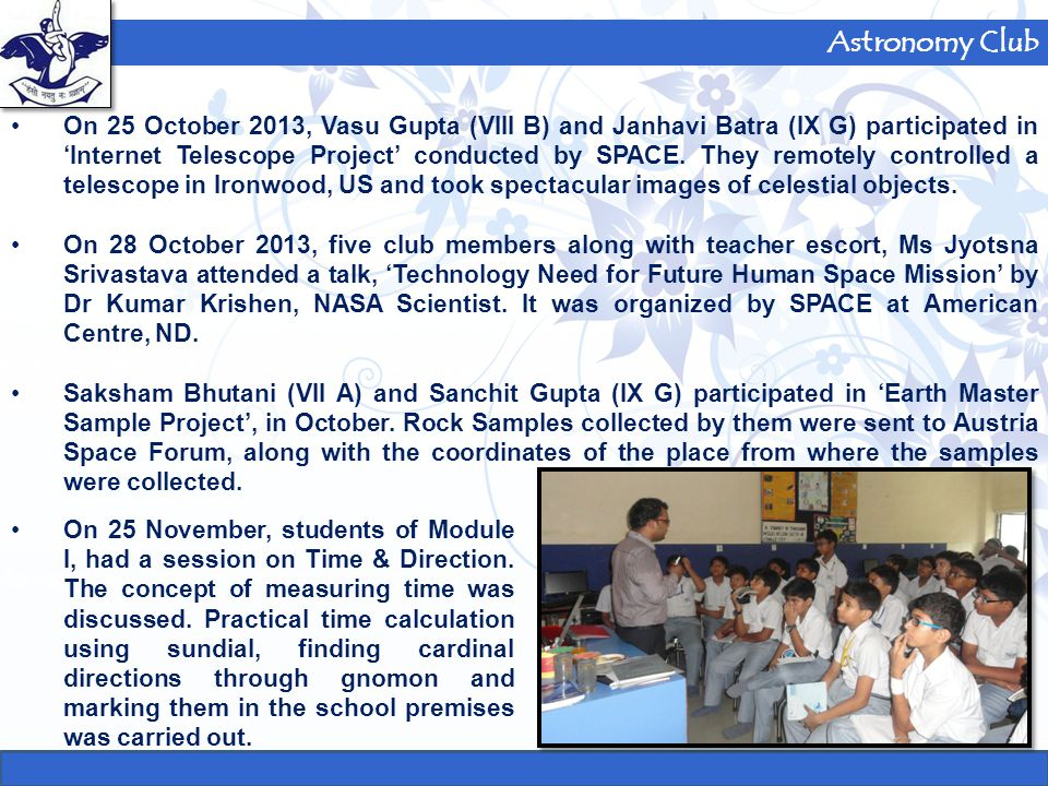 Astronomy Club From 4 to 7 December 2013, a campaign was carried out in school to collect and send best wishes to ISRO scientists for the successful launch of Mars Orbiter Mission.