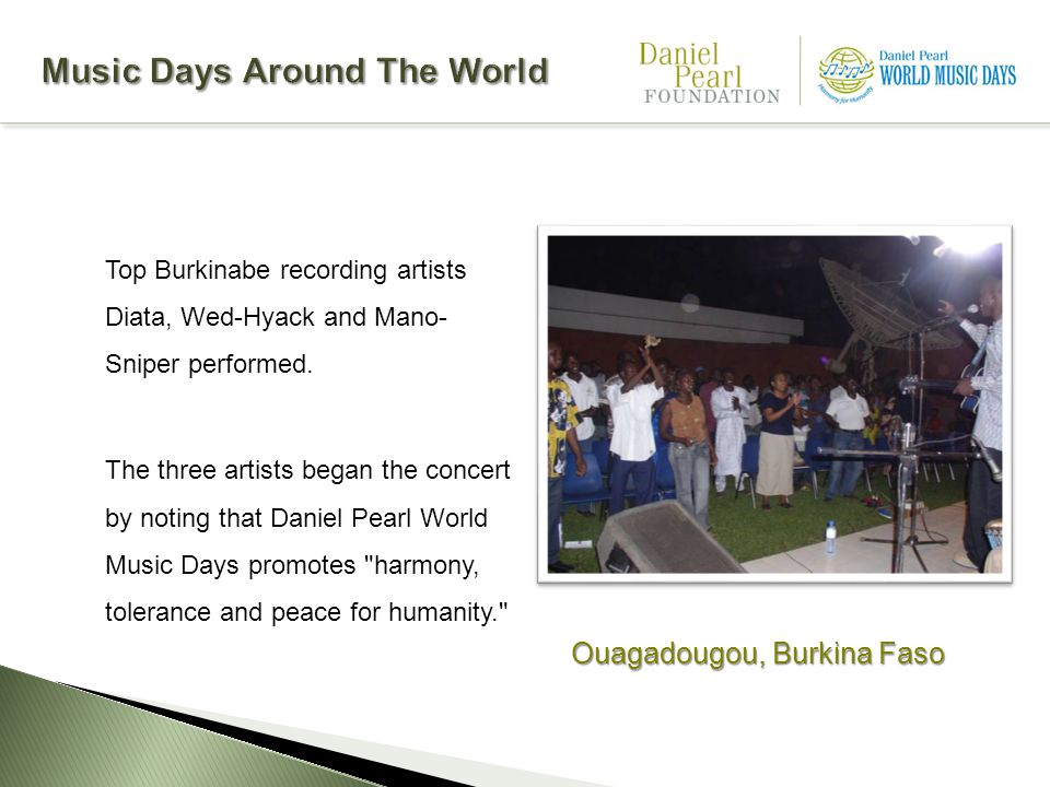 Top Burkinabe recording artists Diata, Wed-Hyack and Mano- Sniper performed. The three artists began the concert by noting that Daniel Pearl World Mus