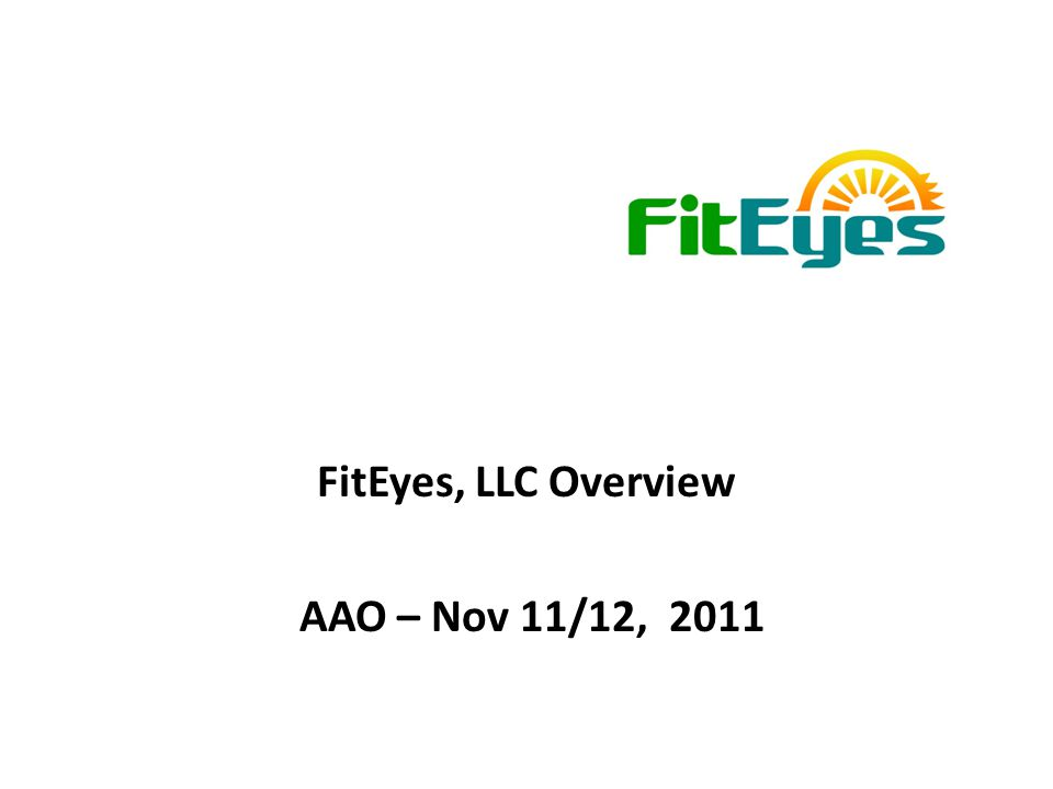 FitEyes, LLC Overview AAO – Nov 11/12, 2011