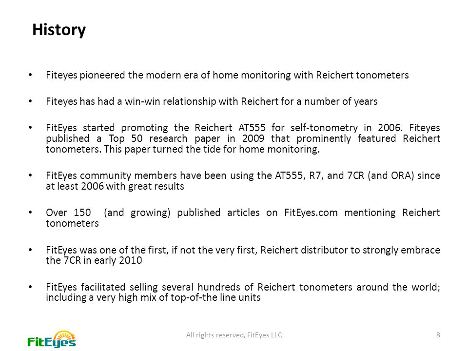 All rights reserved, FitEyes LLC8 History Fiteyes pioneered the modern era of home monitoring with Reichert tonometers Fiteyes has had a win-win relat