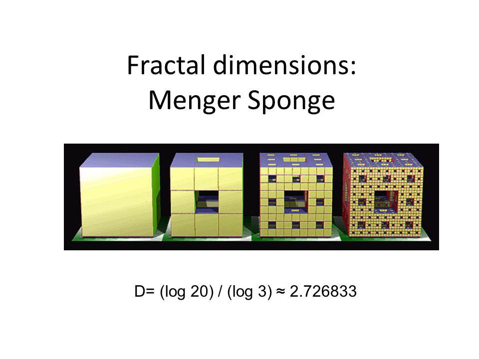 Fractal dimensions: Menger Sponge D= (log 20) / (log 3) ≈ 2.726833