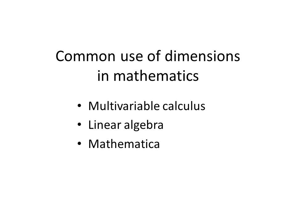 Common use of dimensions in mathematics Multivariable calculus Linear algebra Mathematica