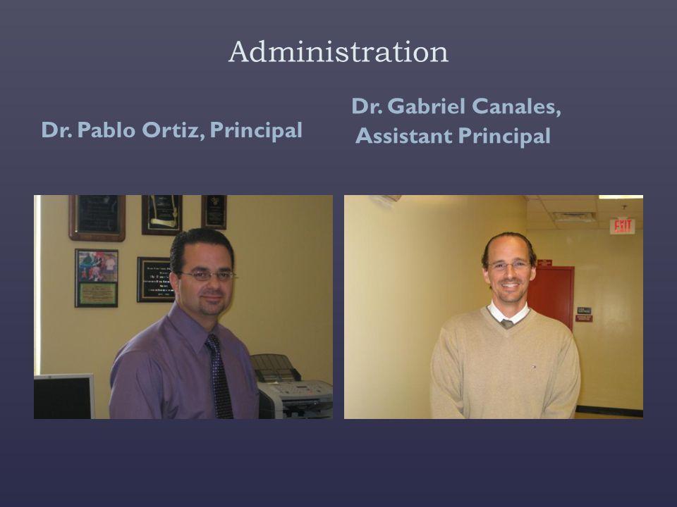 Administration Dr. Pablo Ortiz, Principal Dr. Gabriel Canales, Assistant Principal