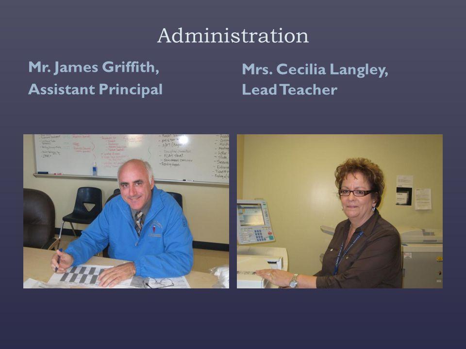 Administration Mr. James Griffith, Assistant Principal Mrs. Cecilia Langley, Lead Teacher