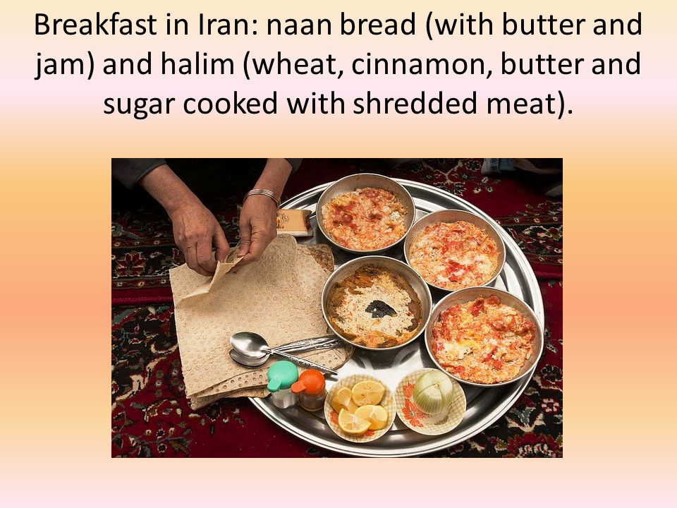 Breakfast in Iran: naan bread (with butter and jam) and halim (wheat, cinnamon, butter and sugar cooked with shredded meat).