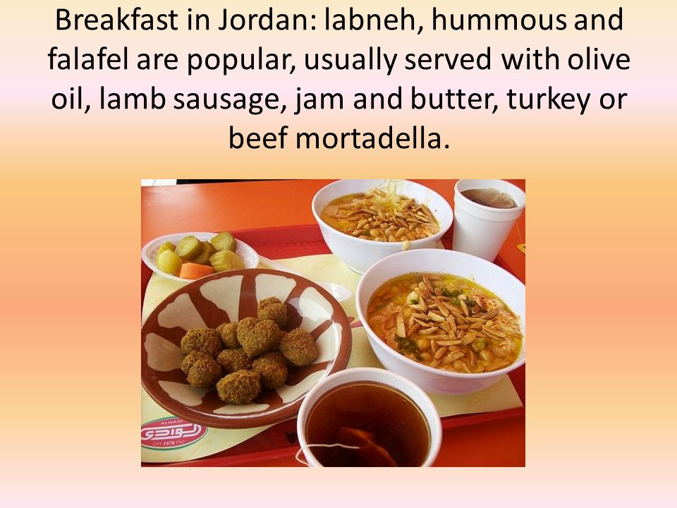 Breakfast in Jordan: labneh, hummous and falafel are popular, usually served with olive oil, lamb sausage, jam and butter, turkey or beef mortadella.