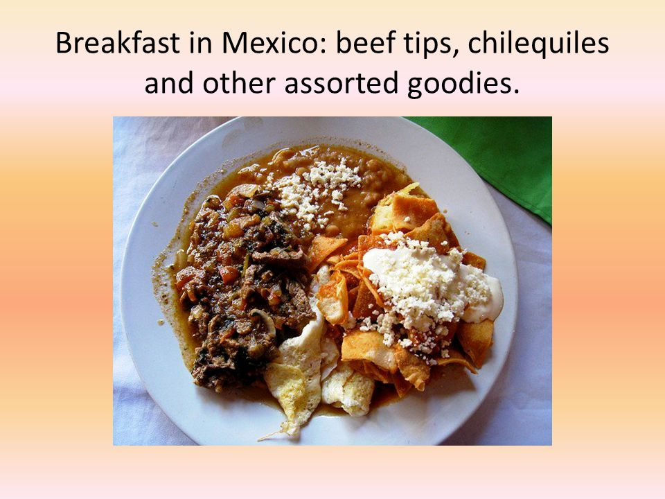 Breakfast in Mexico: beef tips, chilequiles and other assorted goodies.