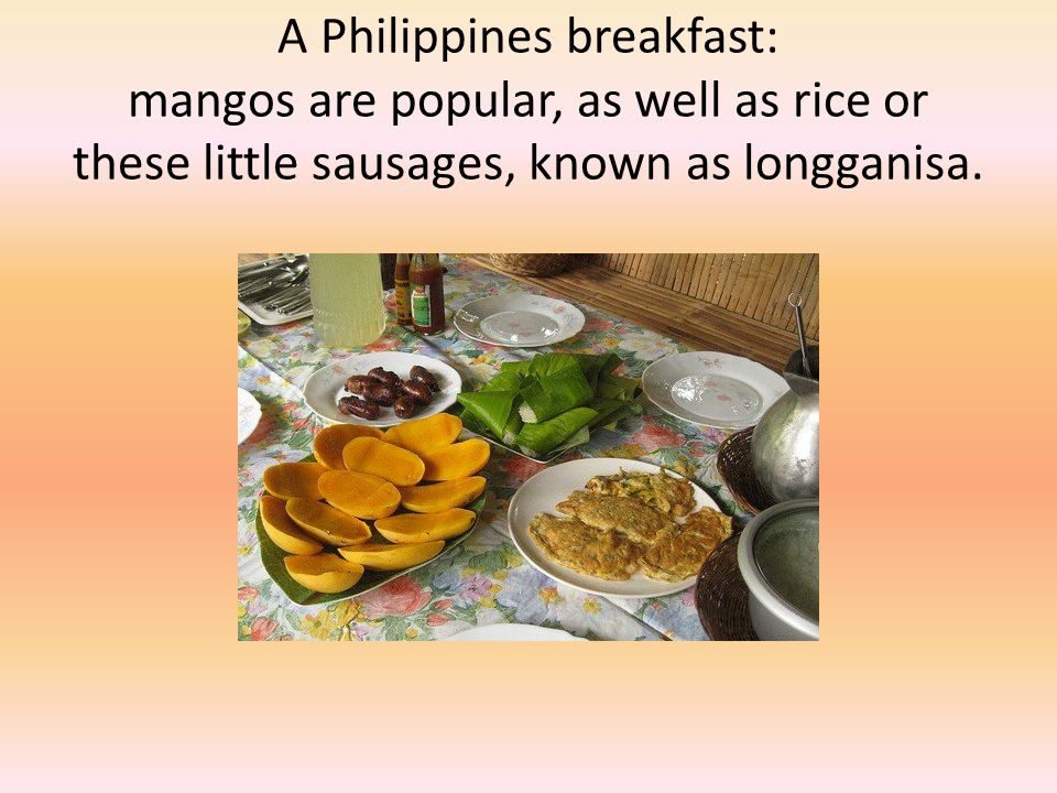 A Philippines breakfast: mangos are popular, as well as rice or these little sausages, known as longganisa.