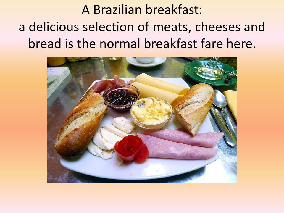 A Brazilian breakfast: a delicious selection of meats, cheeses and bread is the normal breakfast fare here.