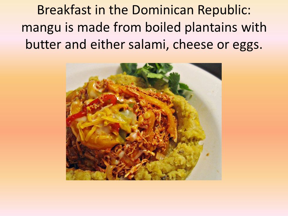 Breakfast in the Dominican Republic: mangu is made from boiled plantains with butter and either salami, cheese or eggs.