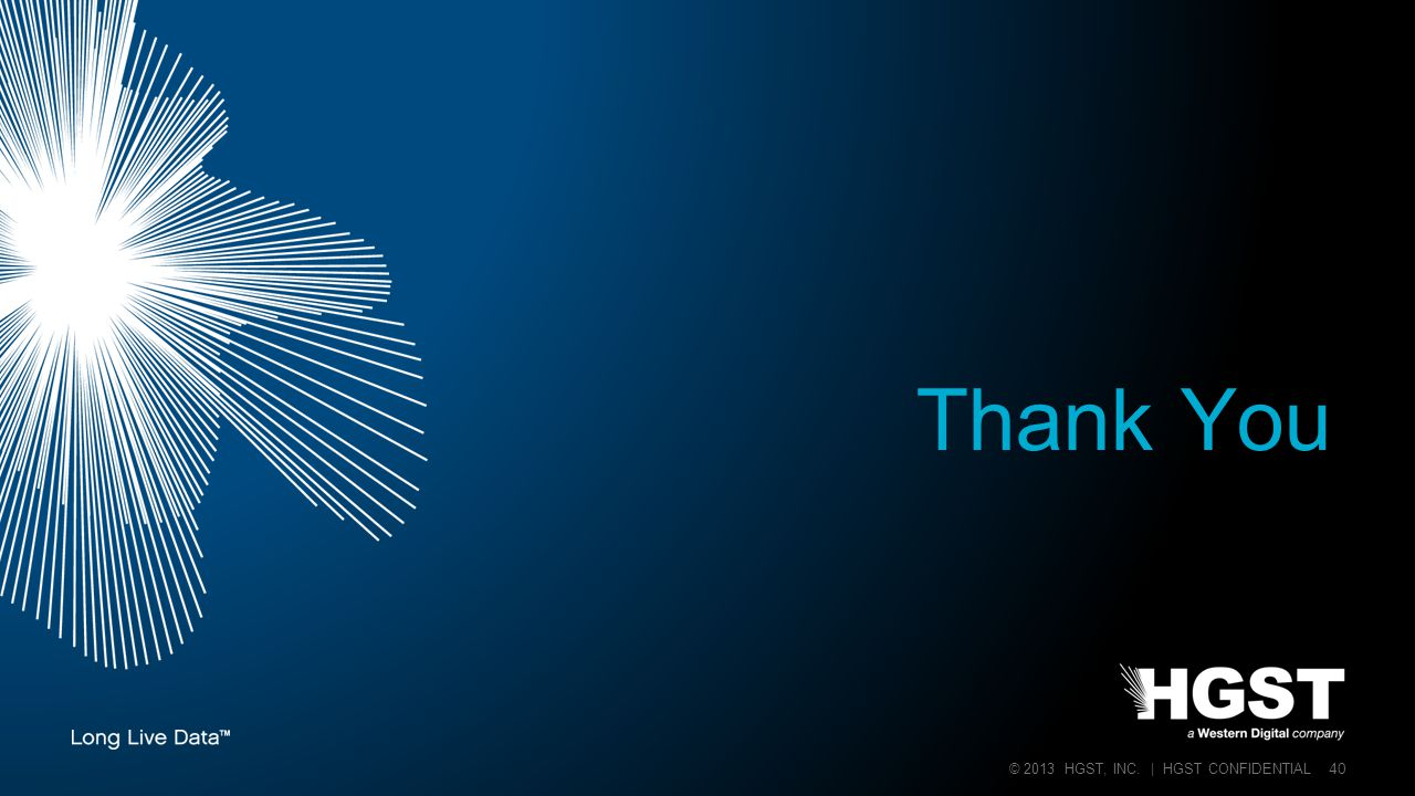 © 2013 HGST, INC. | HGST CONFIDENTIAL 40 Thank You