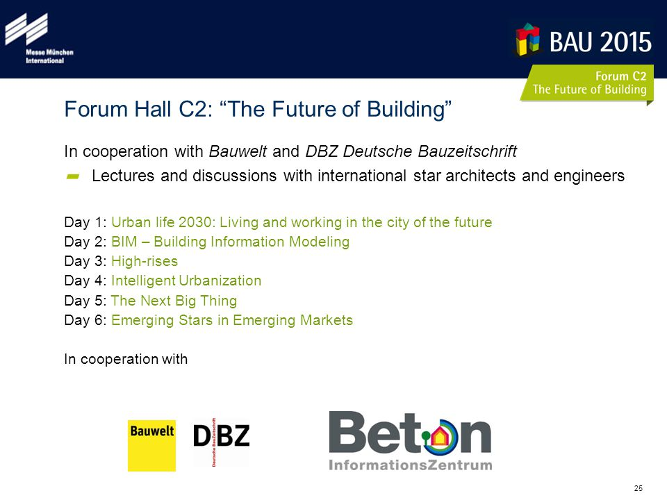 25 In cooperation with Bauwelt and DBZ Deutsche Bauzeitschrift Lectures and discussions with international star architects and engineers Day 1: Urban
