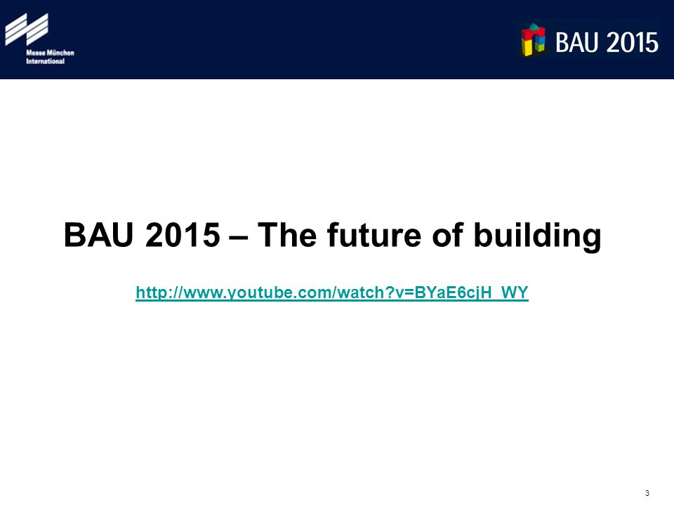3 BAU 2015 – The future of building http://www.youtube.com/watch?v=BYaE6cjH_WY