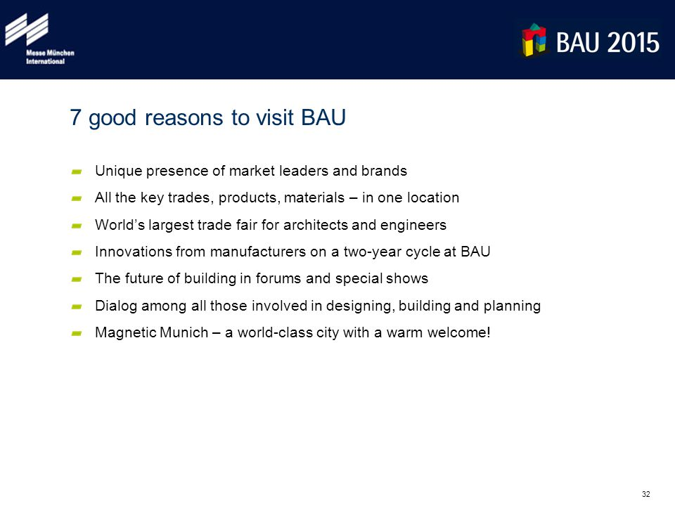32 7 good reasons to visit BAU Unique presence of market leaders and brands All the key trades, products, materials – in one location World's largest