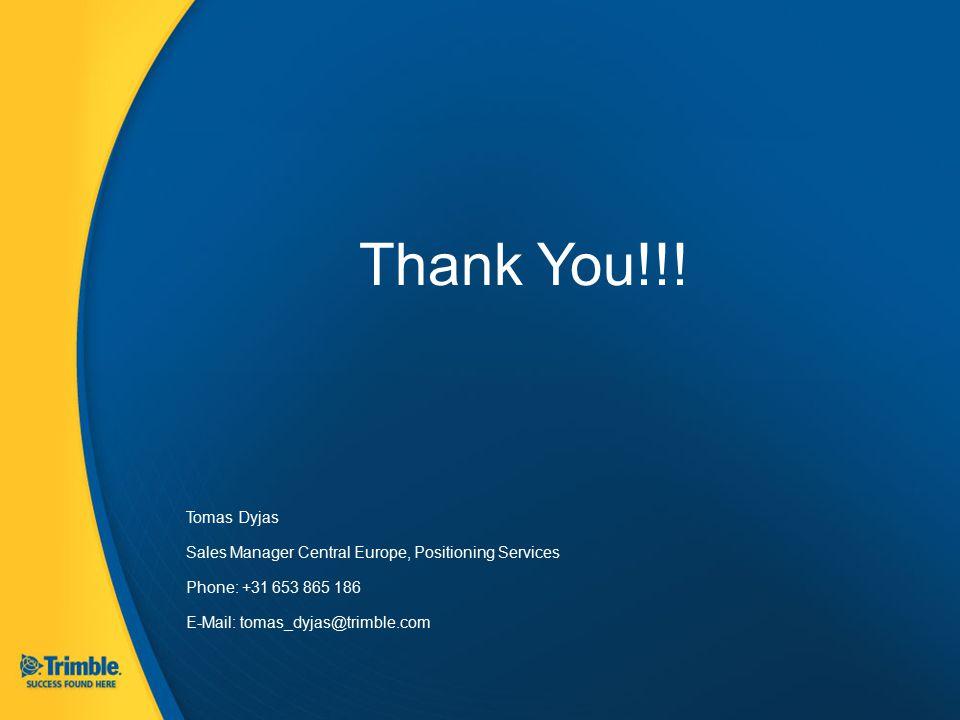 Thank You!!! Tomas Dyjas Sales Manager Central Europe, Positioning Services Phone: +31 653 865 186 E-Mail: tomas_dyjas@trimble.com