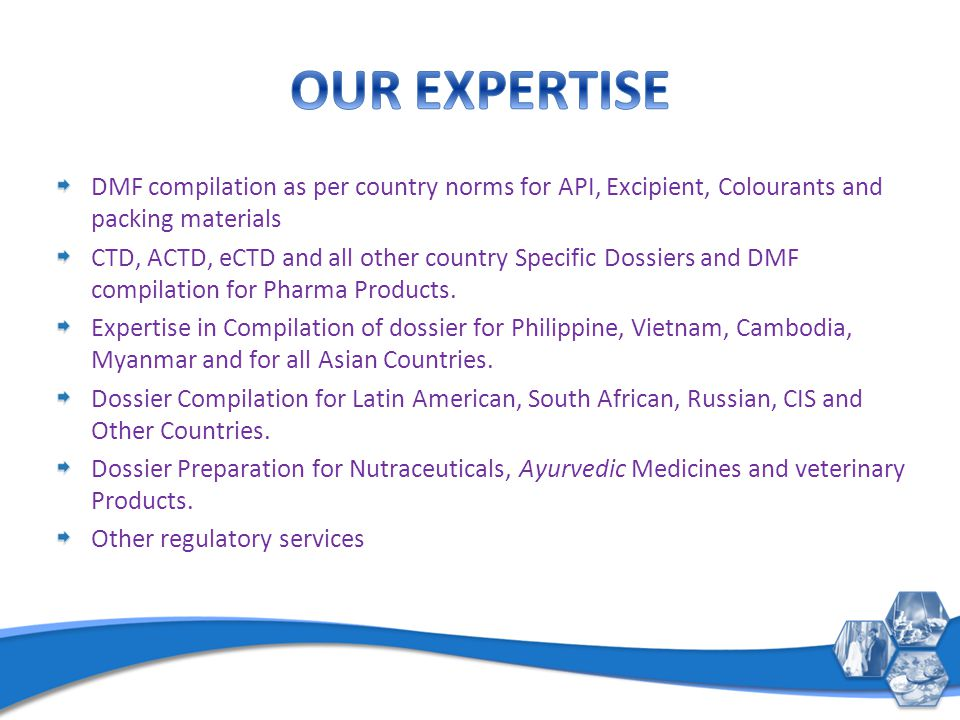 DMF compilation as per country norms for API, Excipient, Colourants and packing materials CTD, ACTD, eCTD and all other country Specific Dossiers and