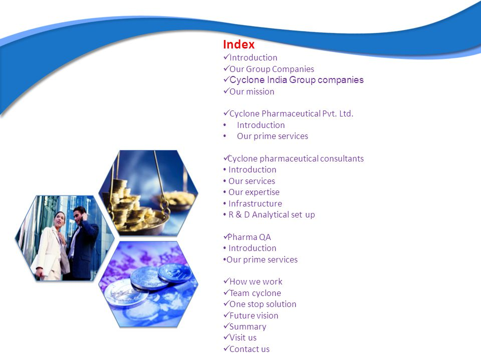 Index Introduction Our Group Companies Cyclone India Group companies Our mission Cyclone Pharmaceutical Pvt. Ltd. Introduction Our prime services Cycl
