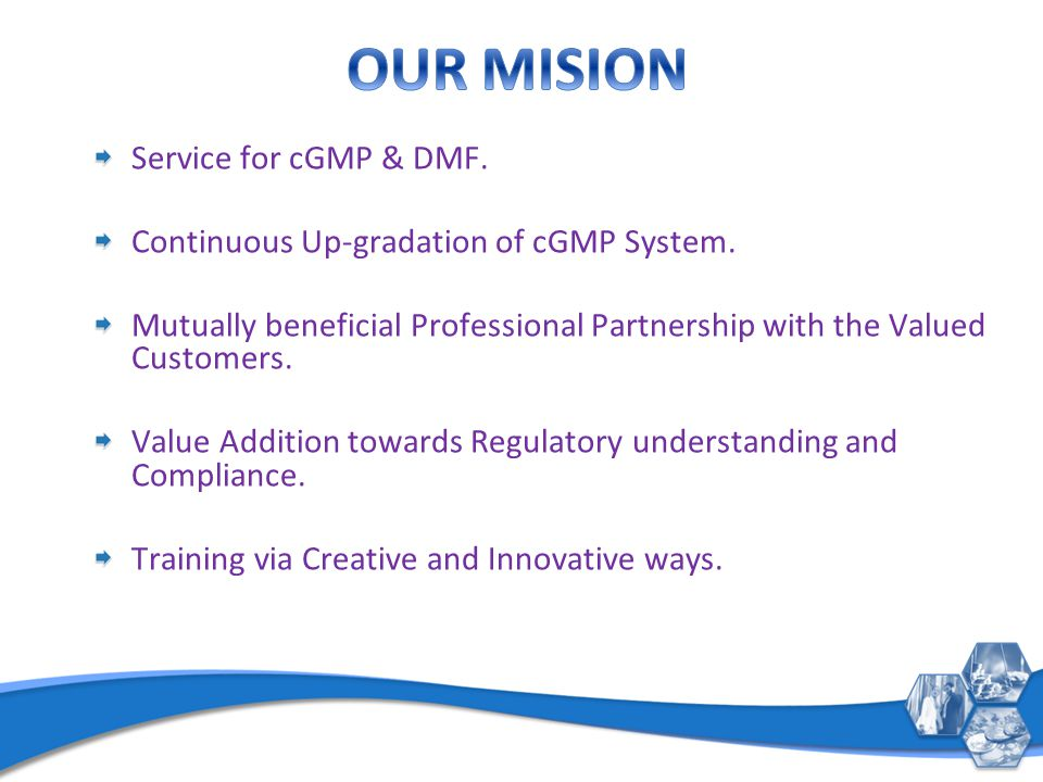 Service for cGMP & DMF. Continuous Up-gradation of cGMP System.