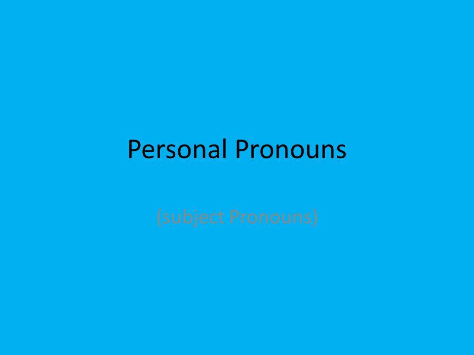 Personal Pronouns (subject Pronouns)