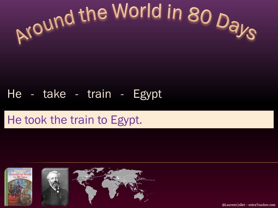 He - take - train - Egypt He took the train to Egypt. ©Laurent Jollet – extraTeacher.com