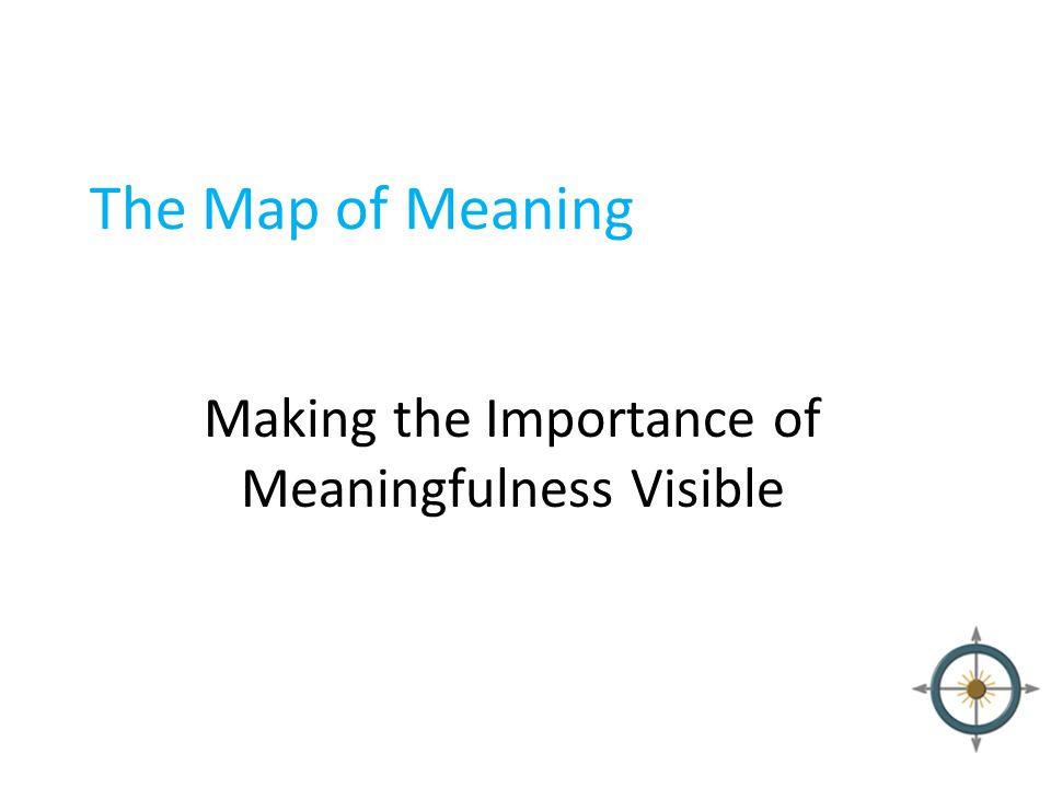 The Map of Meaning Making the Importance of Meaningfulness Visible