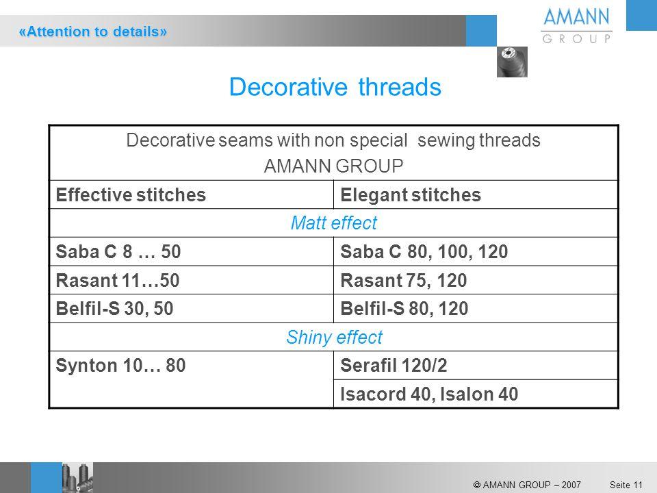  AMANN GROUP – 2007 Seite 11 Decorative threads Decorative seams with non special sewing threads AMANN GROUP Effective stitchesElegant stitches Matt