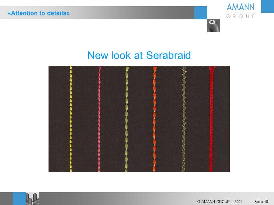  AMANN GROUP – 2007 Seite 16 New look at Serabraid «Attention to details»