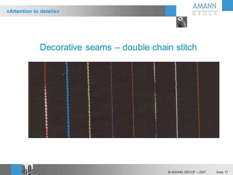  AMANN GROUP – 2007 Seite 17 Decorative seams – double chain stitch «Attention to details»