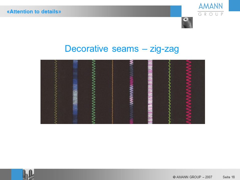  AMANN GROUP – 2007 Seite 18 Decorative seams – zig-zag «Attention to details»