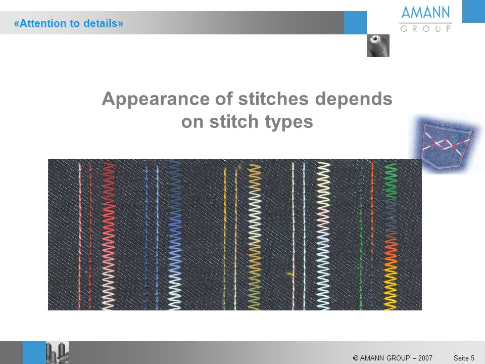  AMANN GROUP – 2007 Seite 5 Appearance of stitches depends on stitch types «Attention to details»