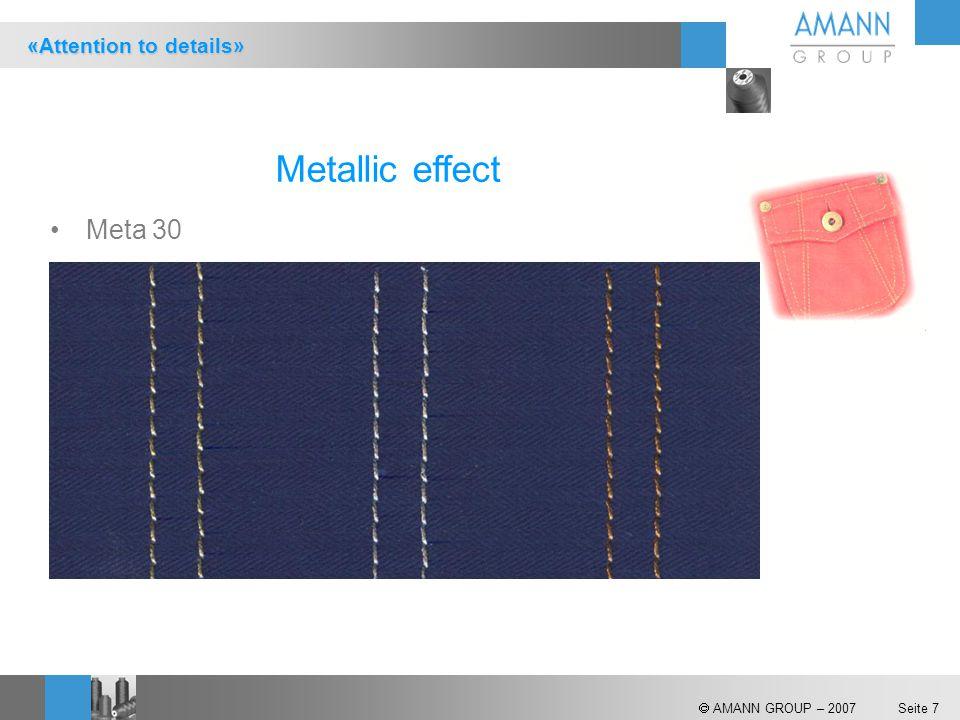  AMANN GROUP – 2007 Seite 7 Metallic effect Meta 30 «Attention to details»