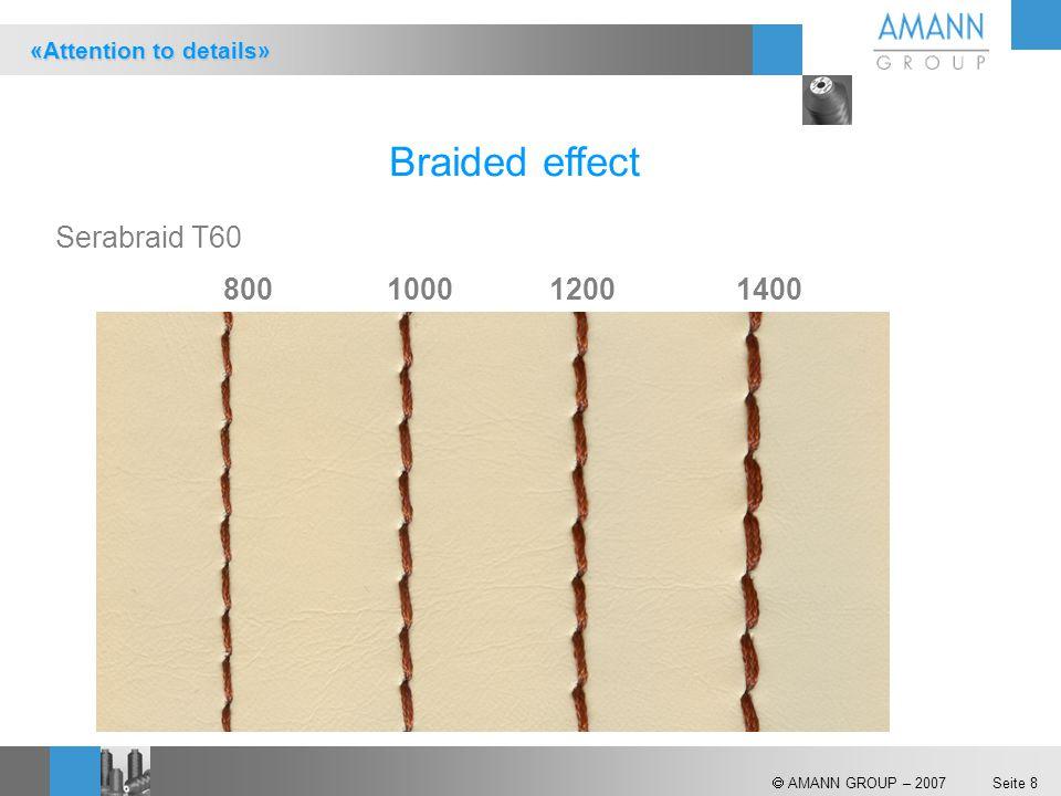  AMANN GROUP – 2007 Seite 8 Braided effect Serabraid T60 800 1000 1200 1400 «Attention to details»