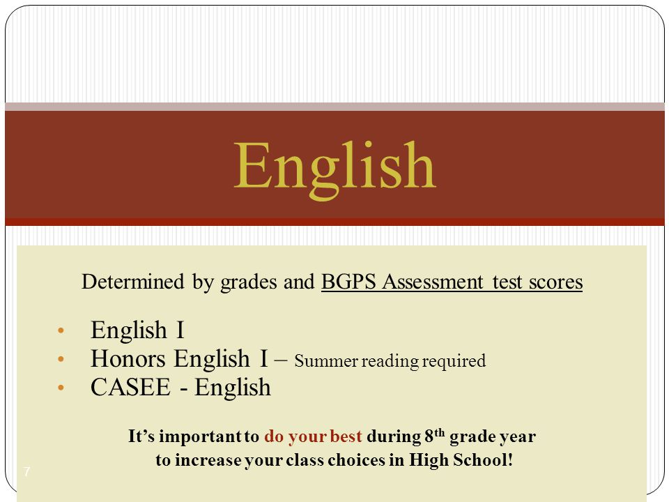 Determined by grades and BGPS Assessment test scores English I Honors English I – Summer reading required CASEE - English It's important to do your be