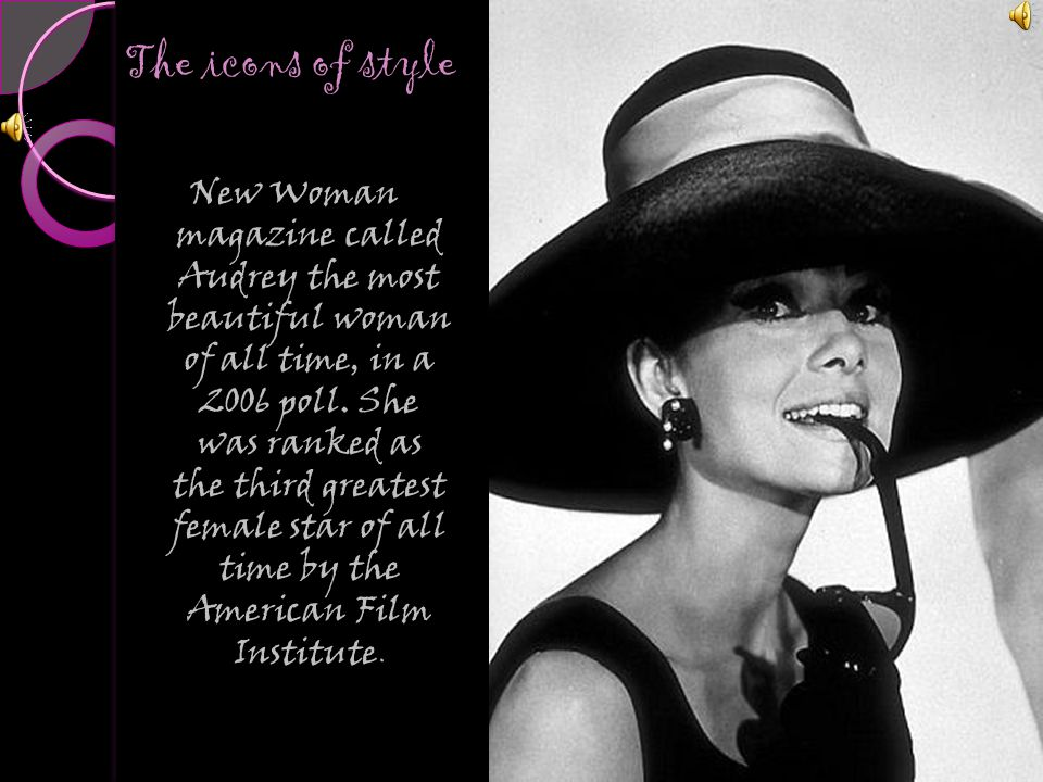The icons of style New Woman magazine called Audrey the most beautiful woman of all time, in a 2006 poll.
