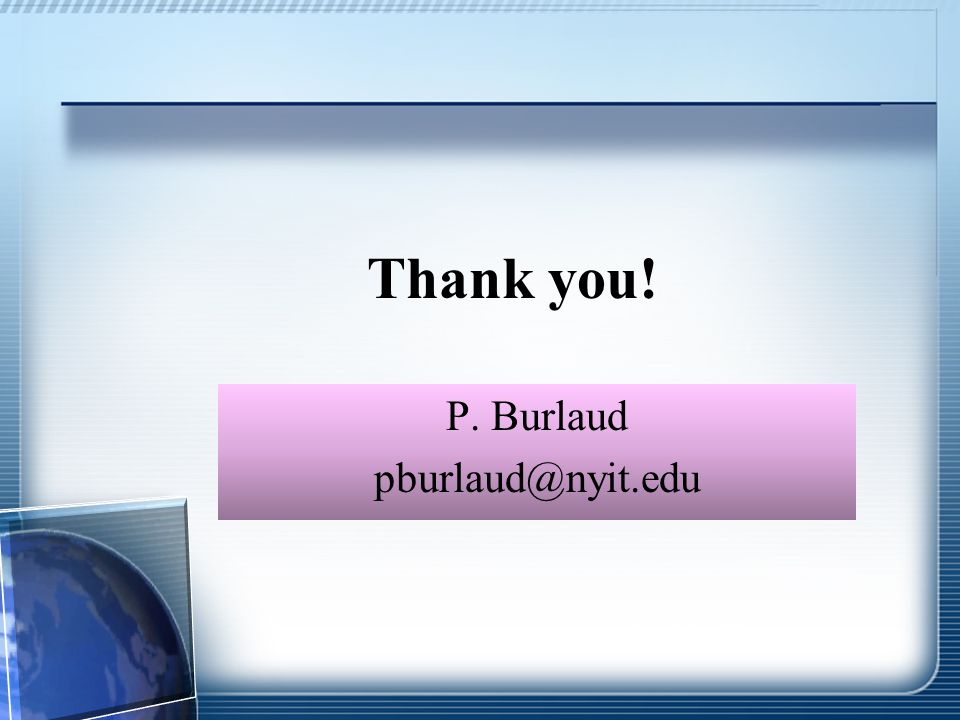 Thank you! P. Burlaud pburlaud@nyit.edu