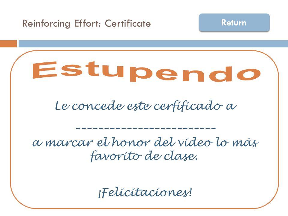 Reinforcing Effort: Certificate Le concede este cerfificado a _________________________ a marcar el honor del video lo más favorito de clase.
