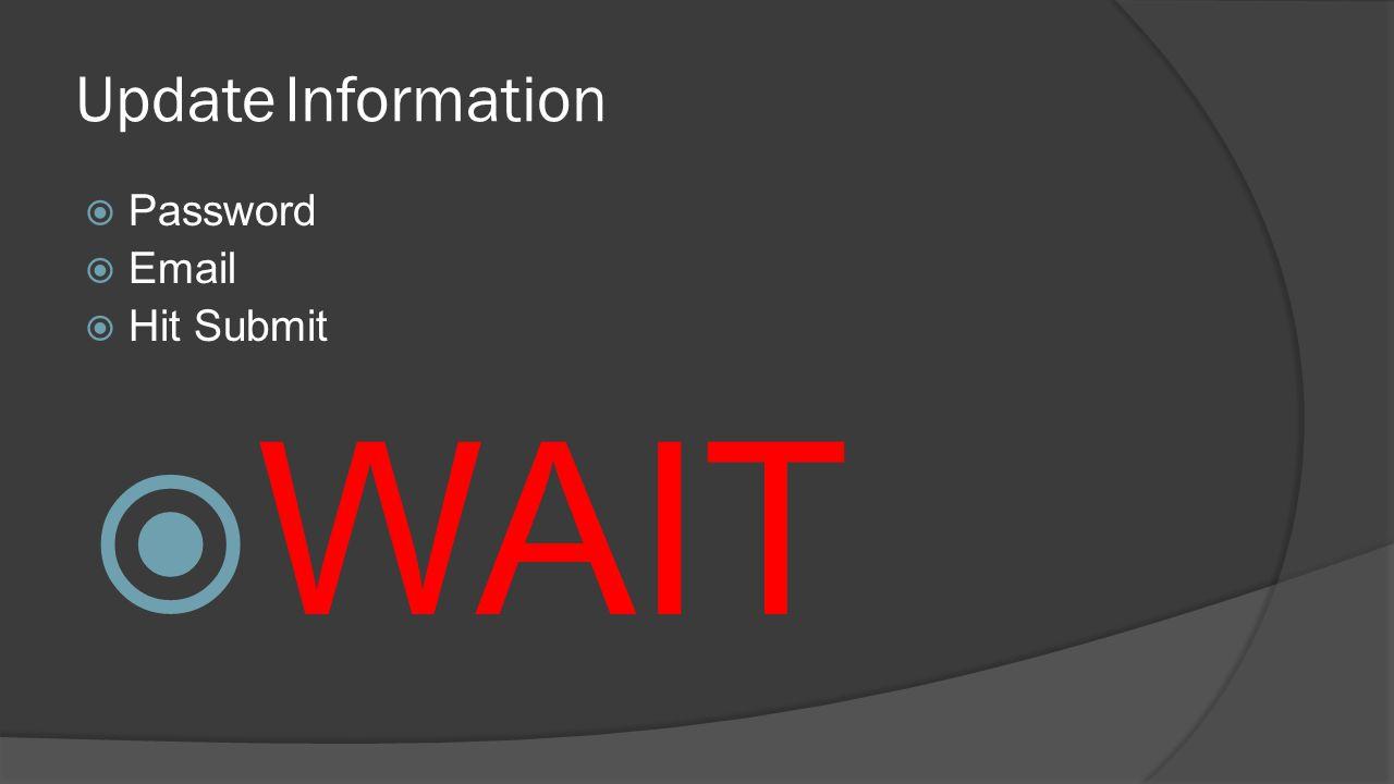 UpdateInformation  Password  Email  Hit Submit  WAIT