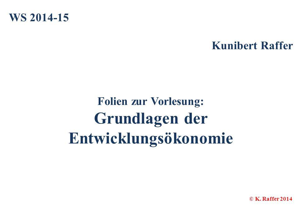 WS 2014-15 Kunibert Raffer Folien zur Vorlesung: Grundlagen der Entwicklungsökonomie © K.