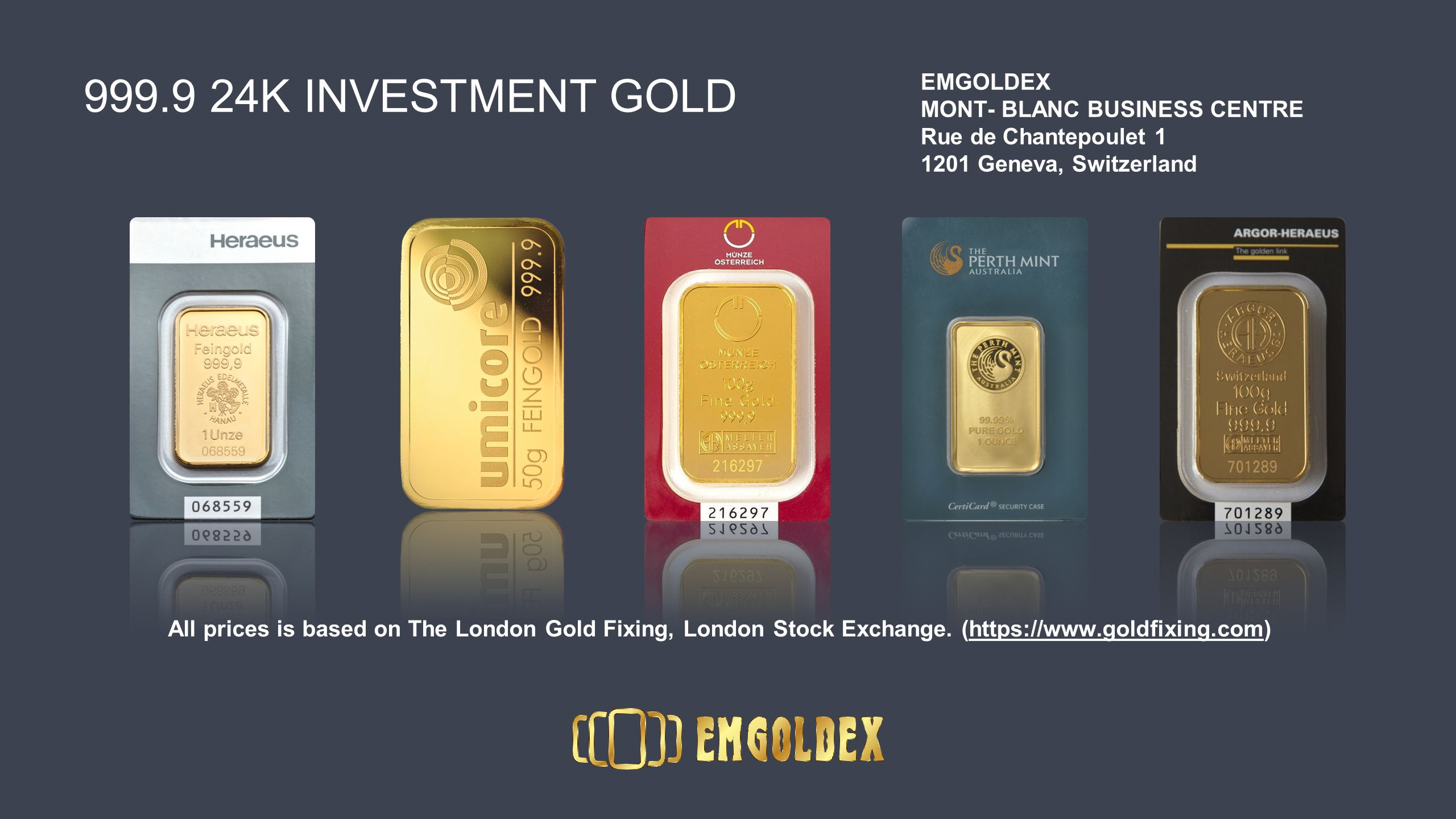 999.9 24K INVESTMENT GOLD All prices is based on The London Gold Fixing, London Stock Exchange.