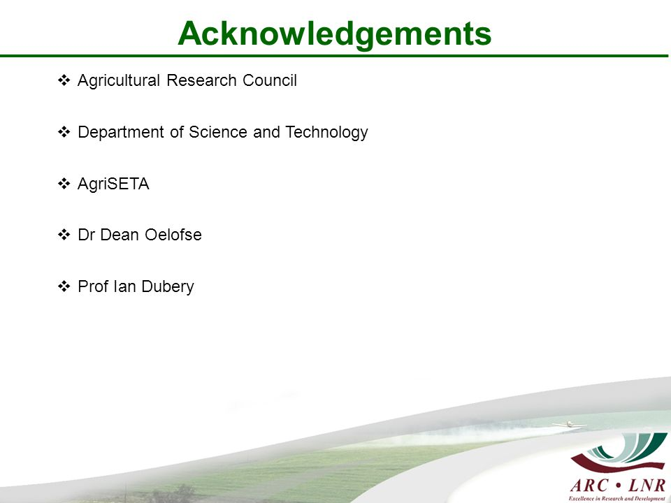 Acknowledgements  Agricultural Research Council  Department of Science and Technology  AgriSETA  Dr Dean Oelofse  Prof Ian Dubery