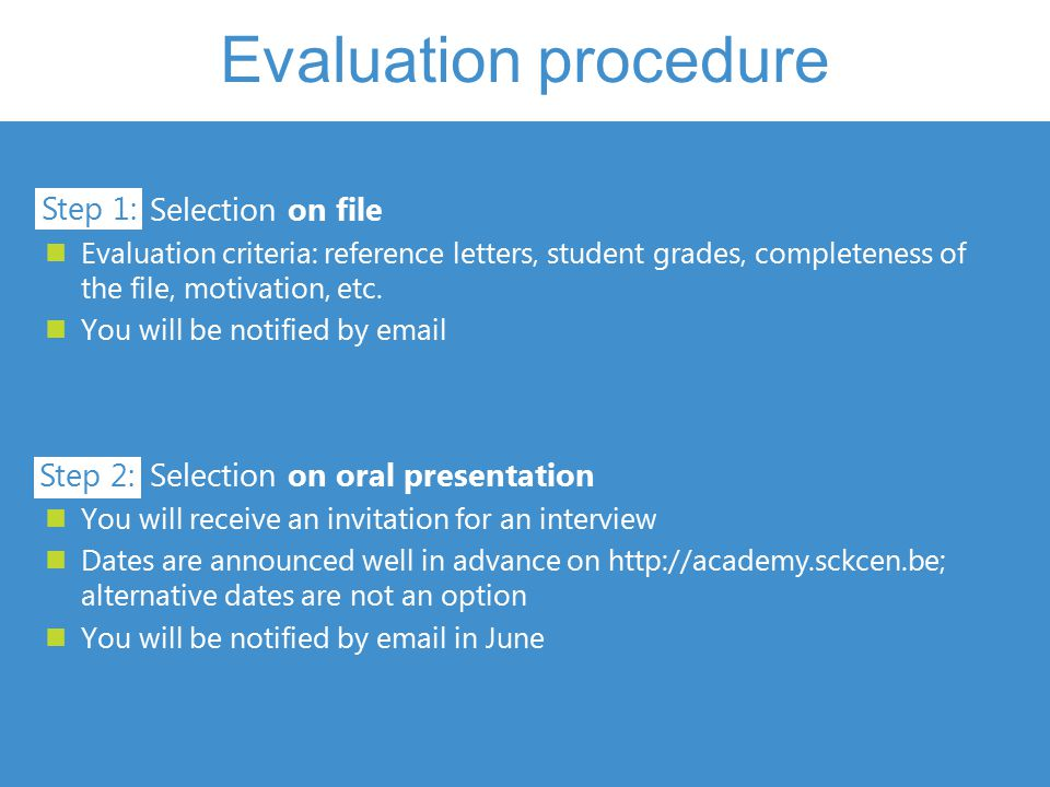 Selection on file Evaluation criteria: reference letters, student grades, completeness of the file, motivation, etc.