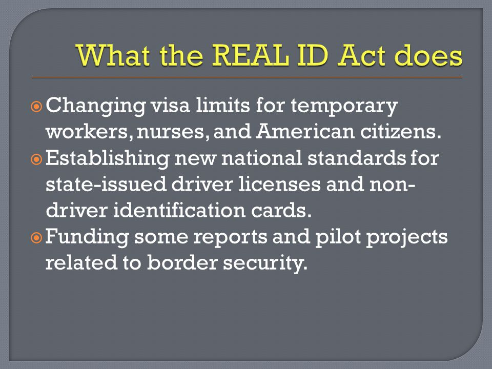  As of October of 2009: 25 States have either approved the REAL ID Act, or have legislation in effect to not participate in the program.