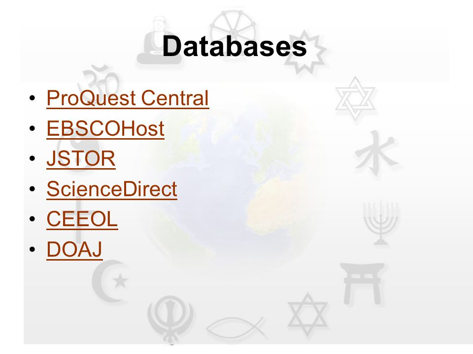 Databases ProQuest Central EBSCOHost JSTOR ScienceDirect CEEOL DOAJ