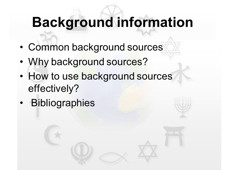 Background information Common background sources Why background sources.