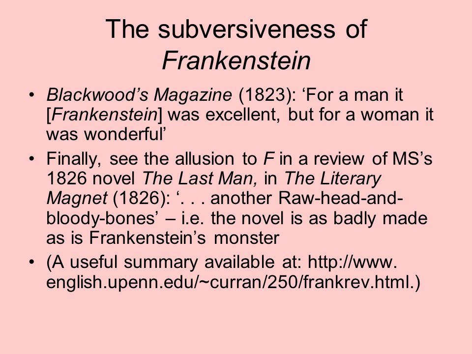 The subversiveness of Frankenstein Blackwood's Magazine (1823): 'For a man it [Frankenstein] was excellent, but for a woman it was wonderful' Finally,